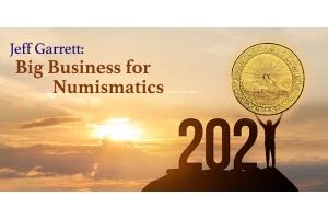 Jeff Garrett: Big Business for Numismatics